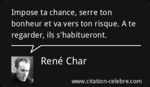 Impose Ta Chance Serre Ton Bonheur Et Va Vers Ton Risque A